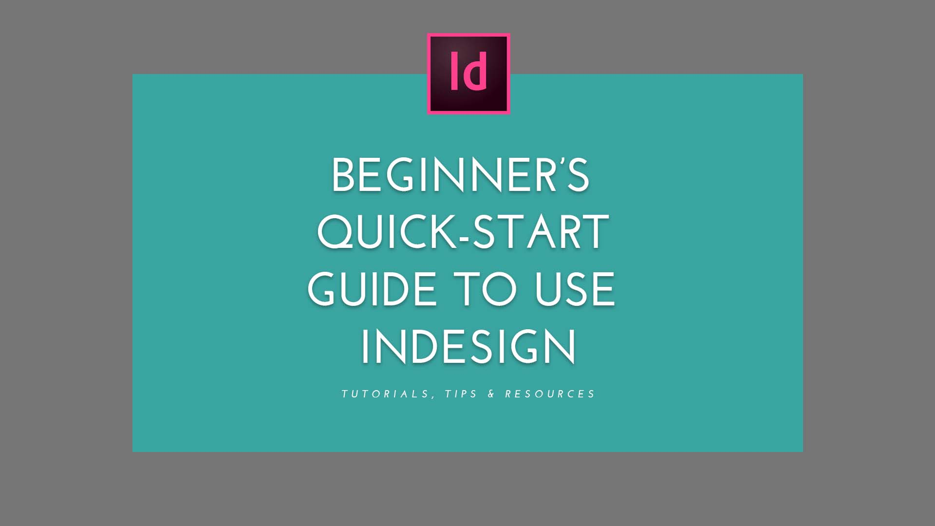 Beginner's Quick-Start Guide To Use InDesign